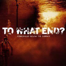 To What End - Concealed Below The Surface