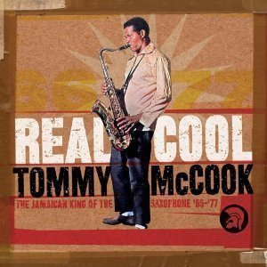 Tommy Mc Cook - Real Cool: The Jamaican King Of The Saxophone