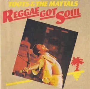 Toots And The Maytals - Reggae Got Soul