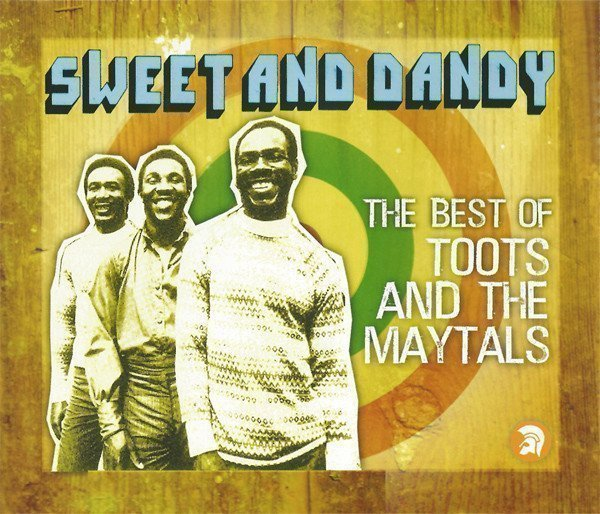 Toots And The Maytals - Sweet And Dandy: The Best Of