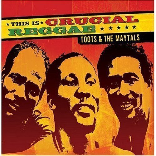 Toots And The Maytals - This Is Crucial Reggae