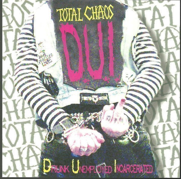 Total Chaos - D.U.I. (Drunk Unemployed Incarcerated)