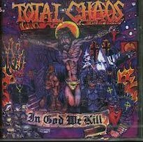 Total Chaos - In God We Kill
