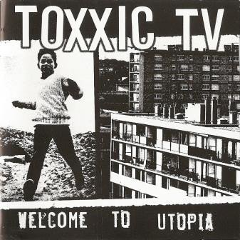 Toxxic Tv - Welcome To Utopia