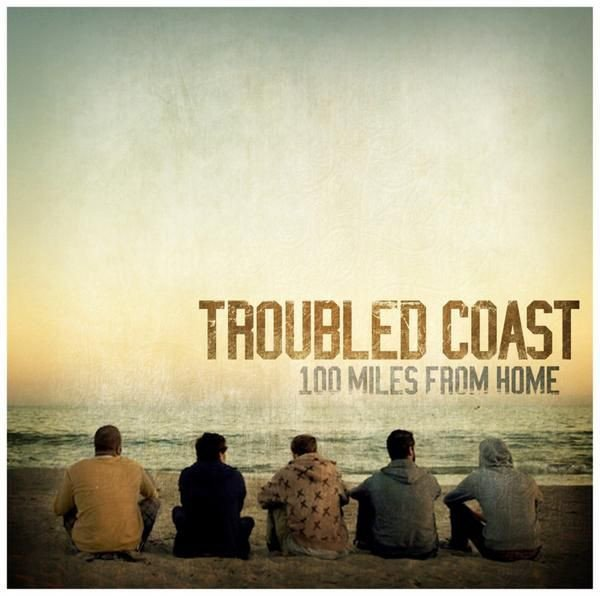 Troubled Coast - 100 Miles From Home