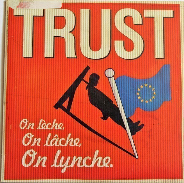 Trust - On Lèche, On Lâche, On Lynche.