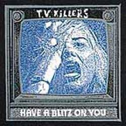 Tv Killers - Have A Blitz On You