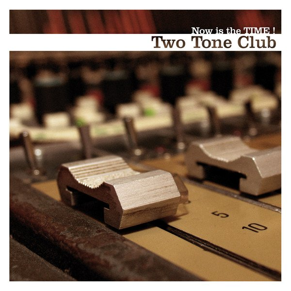 Two Tone Club - Now Is The Time !
