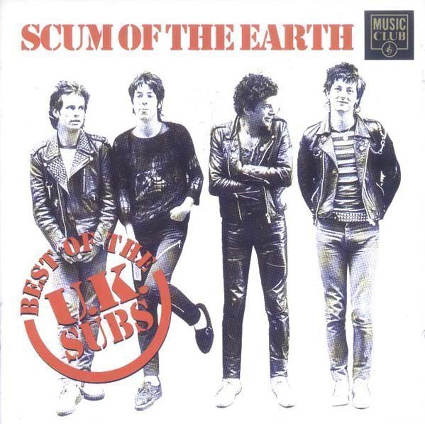 U K Subs - Scum Of The Earth: Best Of The U.K. Subs