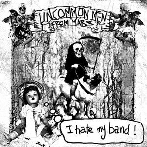 Uncommenmenfrommars - I Hate My Band !