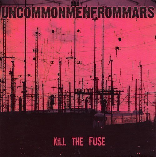 Uncommonmenfrommars - Kill The Fuse