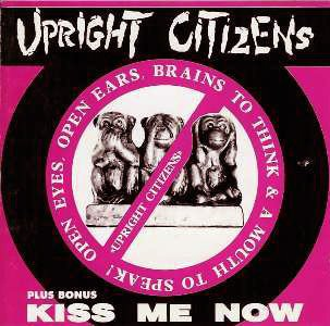 Upright Citizens - Open Eyes, Open Ears, Brains To Think & A Mouth To Speak!/ Kiss Me Now