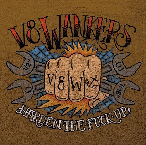 V8 Wankers - Harden The Fuck Up!