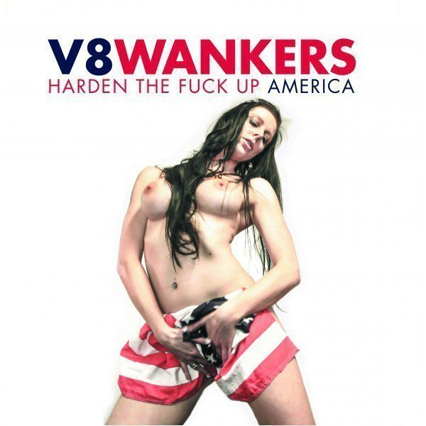 V8 Wankers - Harden The Fuck Up America
