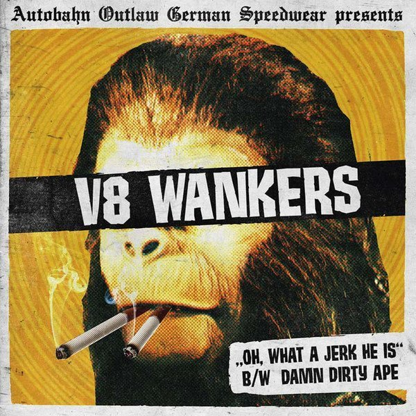 V8 Wankers - ,,Oh, What A Jerk He Is