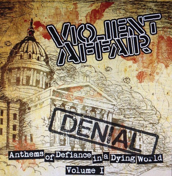 Violent Affair - Anthems Of Defiance In A Dying World Volume 1: Denial