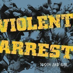 Violent Arrest - Tooth And Nail