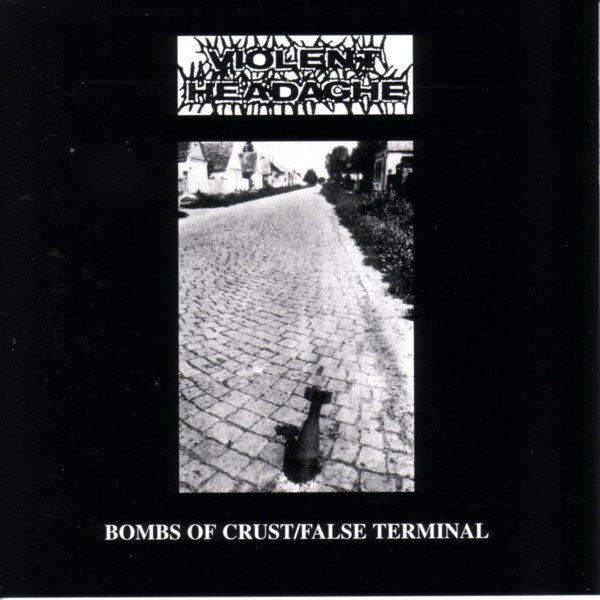 Violent Headache - Bombs Of Crust / False Terminal