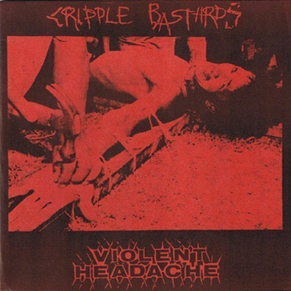 Violent Headache - Cripple Bastards / Violent Headache