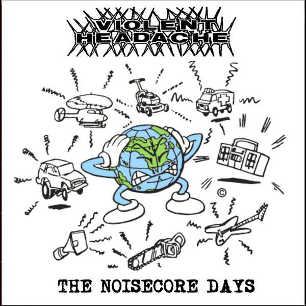 Violent Headache - The Noisecore Days: 1988-1991