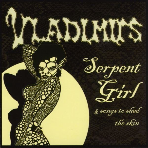 Vladimirs - Serpent Girl & Songs To Shed The Skin
