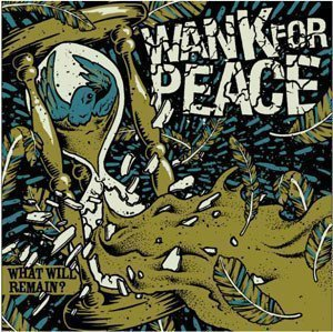Wank For Peace - What Will Remain?