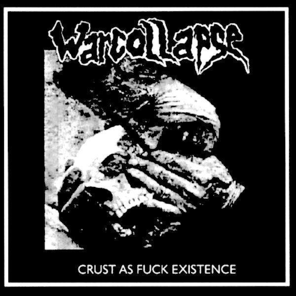 Warcollapse - Crust As Fuck Existence