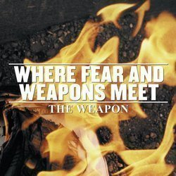 Where Fear And Weapons Meet - The Weapon