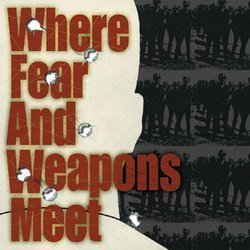 Where Fear And Weapons Meet - Where Fear And Weapons Meet