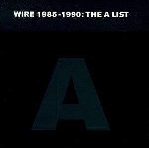 Wire - 1985 - 1990: The A List