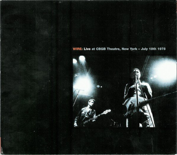 Wire - Live At The Roxy, London - April 1st & 2nd 1977 / Live At CBGB Theatre, New York - July 18th 1978