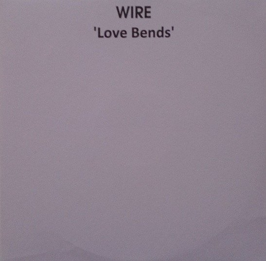 Wire - Love Bends