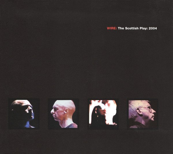 Wire - The Scottish Play: 2004