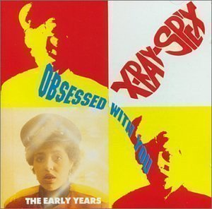 X ray Spex - Obsessed With You - The Early Years