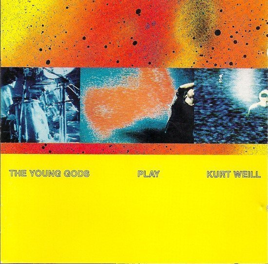 Young Gods - The Young Gods Play Kurt Weill