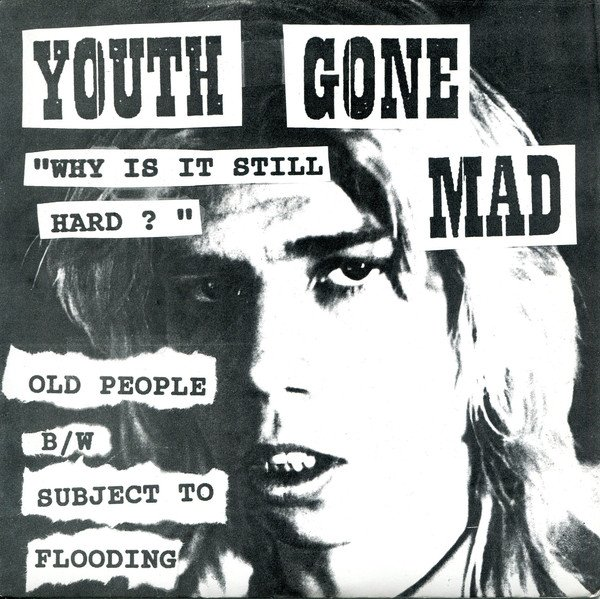 Youth Gone Mad - Why Is It Still Hard?