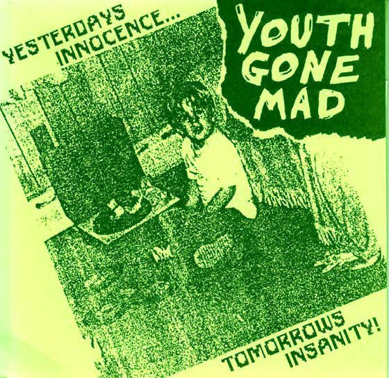 Youth Gone Mad - Yesterday's Innocence…Tomorrow's Insanity!